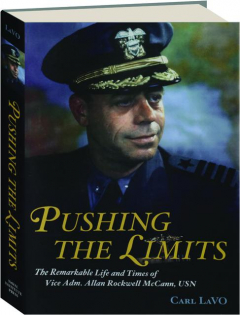 PUSHING THE LIMITS: The Remarkable Life and Times of Vice Adm. Allan Rockwell McCann, USN