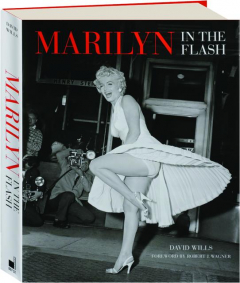 MARILYN--IN THE FLASH: Her Love Affair with the Press 1945-1962
