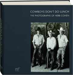 COWBOYS DON'T DO LUNCH: The Photographs of Herb Cohen