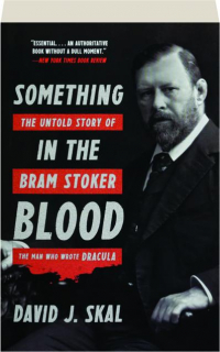 SOMETHING IN THE BLOOD: The Untold Story of Bram Stoker, the Man Who Wrote <I>Dracula</I>