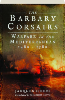 THE BARBARY CORSAIRS: Warfare in the Mediterranean 1480-1580