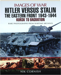 HITLER VERSUS STALIN--THE EASTERN FRONT 1943-1944: Images of War