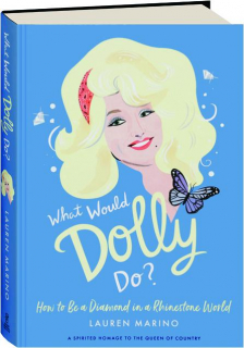 WHAT WOULD DOLLY DO? How to Be a Diamond in a Rhinestone World