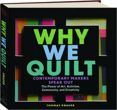 WHY WE QUILT: Contemporary Makers Speak Out