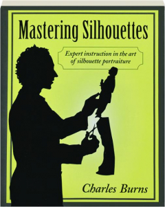 MASTERING SILHOUETTES: Expert Instruction in the Art of Silhouette Portraiture