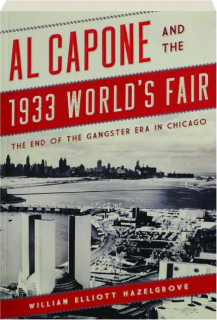 AL CAPONE AND THE 1933 WORLD'S FAIR: The End of the Gangster Era in Chicago