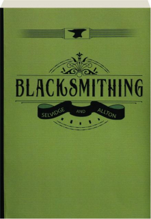 BLACKSMITHING: A Manual for Use in School and Shop