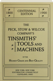 THE PECK, STOW & WILCOX COMPANY'S TINSMITHS' TOOLS AND MACHINES, CENTENNIAL EDITION 1800-1900