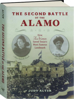THE SECOND BATTLE OF THE ALAMO: How Two Women Saved Texas's Most Famous Landmark