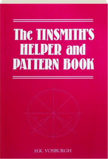 THE TINSMITH'S HELPER AND PATTERN BOOK, SIXTH EDITION