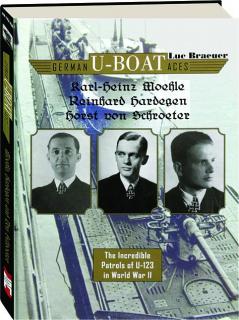 GERMAN U-BOAT ACES KARL-HEINZ MOEHLE, REINHARD HARDEGEN, HORST VON SCHROETER
