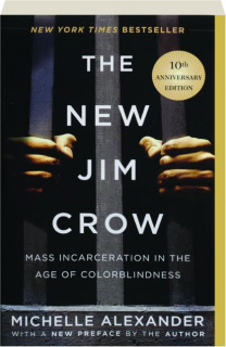 THE NEW JIM CROW, 10TH ANNIVERSARY EDITION: Mass Incarceration in the Age of Colorblindness