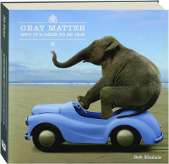 GRAY MATTER: Why It's Good to Be Old!