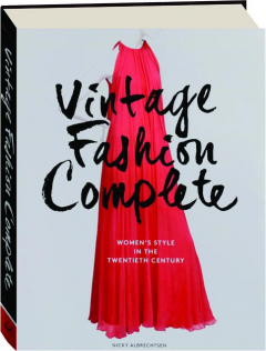 VINTAGE FASHION COMPLETE: Women's Style in the Twentieth Century