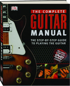 THE COMPLETE GUITAR MANUAL: The Step-by-Step Guide to Playing the Guitar