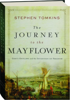 THE JOURNEY TO THE <I>MAYFLOWER:</I> God's Outlaws and the Invention of Freedom