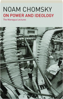 ON POWER AND IDEOLOGY: The Managua Lectures