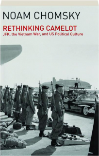 RETHINKING CAMELOT: JFK, the Vietnam War, and US Political Culture
