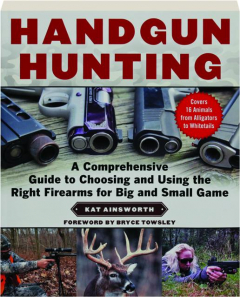 HANDGUN HUNTING: A Comprehensive Guide to Choosing and Using the Right Firearms for Big and Small Game