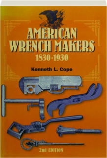 AMERICAN WRENCH MAKERS, 1830-1930, SECOND EDITION REVISED
