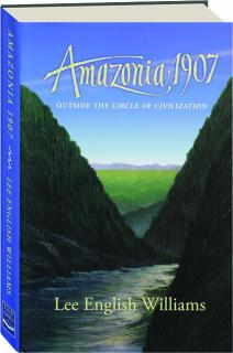 AMAZONIA 1907: Outside the Circle of Civilization