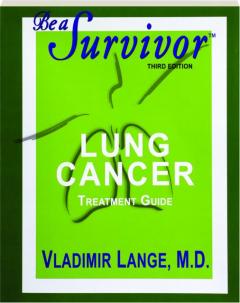 BE A SURVIVOR, THIRD EDITION: Lung Cancer Treatment Guide