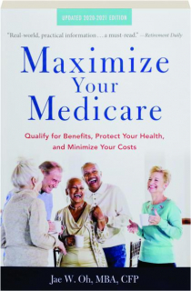 MAXIMIZE YOUR MEDICARE, 2020-2021 EDITION