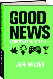 THE GOOD NEWS ABOUT WHAT'S BAD FOR YOU / THE BAD NEWS ABOUT WHAT'S GOOD FOR YOU