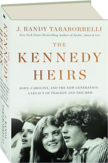 THE KENNEDY HEIRS: John, Caroline, and the New Generation--A Legacy of Tragedy and Triumph