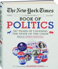 <I>THE NEW YORK TIMES</I> BOOK OF POLITICS: 167 Years of Covering the State of the Union