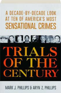 TRIALS OF THE CENTURY: A Decade-by-Decade Look at Ten of America's Most Sensational Crimes