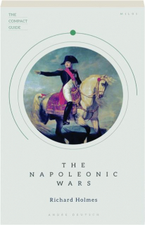 THE NAPOLEONIC WARS: The Compact Guide
