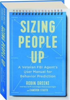 SIZING PEOPLE UP: A Veteran FBI Agent's User Manual for Behavior Prediction