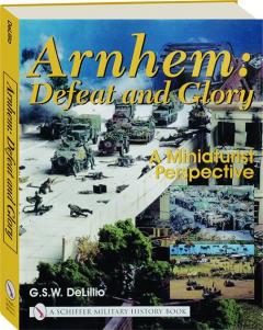 ARNHEM: Defeat and Glory--A Miniaturist Perspective
