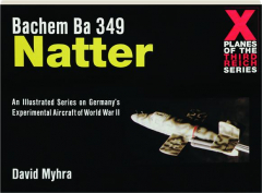 BACHEM BA 349 NATTER: Planes of the Third Reich Series