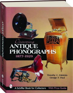 DISCOVERING ANTIQUE PHONOGRAPHS, 1877-1929