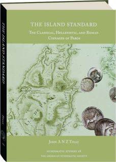 THE ISLAND STANDARD: The Classical, Hellenistic, and Roman Coinages of Paros