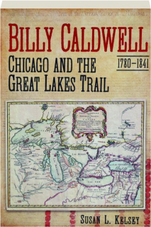 BILLY CALDWELL, 1780-1841: Chicago and the Great Lakes Trail