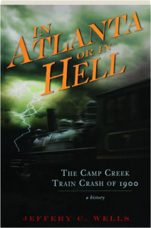 THE CAMP CREEK TRAIN CRASH OF 1900: In Atlanta or in Hell