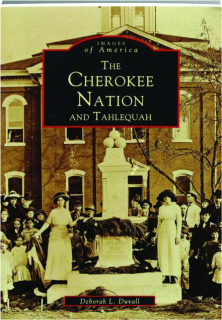 THE CHEROKEE NATION AND TAHLEQUAH: Images of America