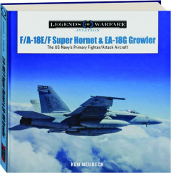 F / A-18E / F SUPER HORNET & EA-18G GROWLER: The US Navy's Primary Fighter / Attack Aircraft