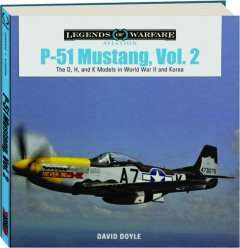 P-51 MUSTANG, VOL. 2: The D, H, and K Models in World War II and Korea