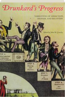DRUNKARD'S PROGRESS: Narratives of Addiction, Despair, and Recovery