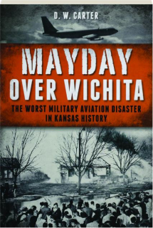 MAYDAY OVER WICHITA: The Worst Military Aviation Disaster in Kansas History