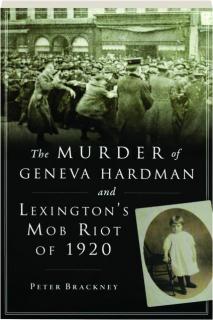 THE MURDER OF GENEVA HARDMAN AND LEXINGTON'S MOB RIOT OF 1920