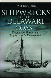 SHIPWRECKS OF THE DELAWARE COAST: Tales of Pirates, Squalls & Treasure