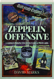 THE ZEPPELIN OFFENSIVE: A German Perspective in Pictures & Postcards