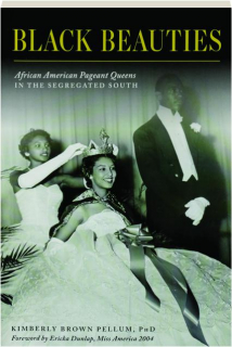 BLACK BEAUTIES: African American Pageant Queens in the Segregated South