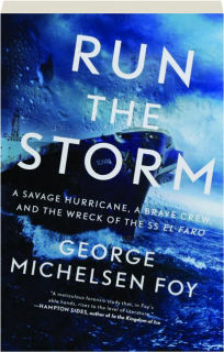 RUN THE STORM: A Savage Hurricane, a Brave Crew, and the Wreck of the SS <I>El Faro</I>