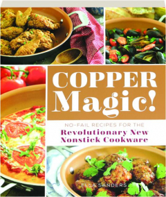 COPPER MAGIC! No-Fail Recipes for the Revolutionary New Nonstick Cookware